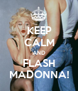 KEEP CALM AND FLASH MADONNA! - Personalised Poster large