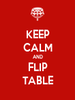KEEP CALM AND FLIP TABLE - Personalised Poster large