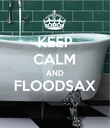 KEEP CALM AND FLOODSAX  - Personalised Poster large