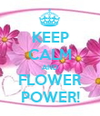 KEEP CALM AND FLOWER POWER! - Personalised Poster large