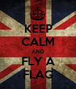 KEEP CALM AND FLY A FLAG - Personalised Poster large