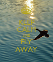 KEEP CALM AND FLY AWAY - Personalised Poster large