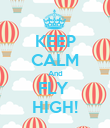 KEEP CALM And FLY  HIGH! - Personalised Poster large