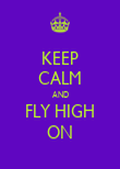 KEEP CALM AND FLY HIGH ON - Personalised Poster large