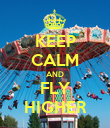 KEEP CALM AND FLY HIGHER - Personalised Poster large