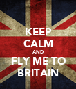 KEEP CALM AND FLY ME TO BRITAIN - Personalised Poster large