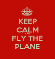 KEEP CALM AND FLY THE PLANE - Personalised Poster large