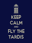 KEEP CALM AND FLY THE TARDIS - Personalised Poster large