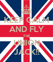 KEEP CALM AND FLY THE UNION JACK!! - Personalised Poster large