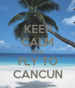 KEEP CALM AND FLY TO CANCUN - Personalised Poster large