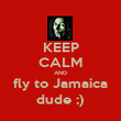 KEEP CALM AND fly to Jamaica dude ;) - Personalised Poster large