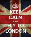 KEEP CALM AND FLY TO LONDON - Personalised Poster large