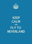 KEEP CALM AND FLY TO  NEVERLAND - Personalised Poster large