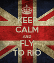 KEEP CALM AND FLY TO RIO - Personalised Poster large