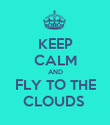 KEEP CALM AND FLY TO THE CLOUDS  - Personalised Poster large