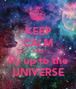 KEEP CALM AND fly up to the UNIVERSE - Personalised Poster large