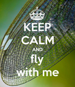 KEEP CALM AND fly with me - Personalised Poster large