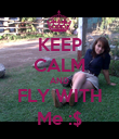 KEEP CALM AND FLY WITH Me :$ - Personalised Poster large