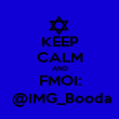 KEEP CALM AND FMOI:  @IMG_Booda - Personalised Poster small