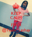KEEP CALM AND FMOI @Team_Lashay - Personalised Poster large