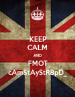 KEEP CALM AND FMOT cAmStAyStR8pD_ - Personalised Poster large