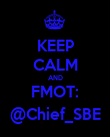 KEEP CALM AND FMOT: @Chief_SBE - Personalised Poster large