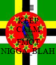 KEEP CALM AND FMOT NIGGA_BLAH - Personalised Poster small