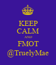KEEP CALM AND FMOT @TruelyMae - Personalised Poster large