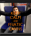 KEEP CALM AND FNATIC OWNS - Personalised Poster large