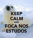 KEEP CALM AND FOCA NOS ESTUDOS - Personalised Poster large