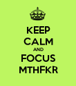 KEEP CALM AND FOCUS MTHFKR - Personalised Poster large