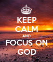 KEEP CALM AND FOCUS ON GOD - Personalised Poster large