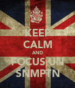 KEEP CALM AND FOCUS UN SNMPTN - Personalised Poster large