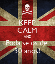 KEEP CALM AND Foda se os de  30 anos! - Personalised Poster large