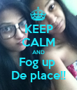 KEEP CALM AND Fog up  De place!! - Personalised Poster large