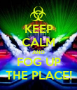 KEEP CALM AND FOG UP THE PLACE! - Personalised Poster large