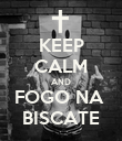 KEEP CALM AND FOGO NA  BISCATE - Personalised Poster large