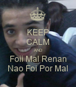 KEEP CALM AND Foii Mal Renan Nao Foi Por Mal - Personalised Poster large
