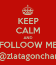 KEEP CALM AND FOLLOOW ME @zlatagonchar - Personalised Poster large