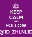 KEEP CALM AND FOLLOW @1D_ZHLNL1D - Personalised Poster large