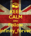 KEEP CALM AND Follow 1infinity_forver1 - Personalised Poster large