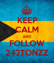 KEEP CALM AND FOLLOW 242TONZZ - Personalised Poster large