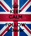 KEEP CALM AND FOLLOW 4-3ever - Personalised Poster large