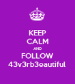 KEEP CALM AND FOLLOW 43v3rb3eautiful  - Personalised Poster large