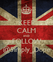 KEEP CALM AND FOLLOW @5imply_Dope - Personalised Poster large