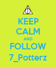 KEEP CALM AND FOLLOW 7_Potterz - Personalised Poster large