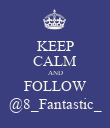 KEEP CALM AND FOLLOW @8_Fantastic_ - Personalised Poster large