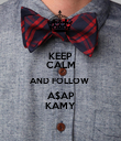 KEEP CALM AND FOLLOW  A$AP KAMY - Personalised Poster large