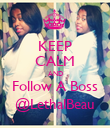 KEEP CALM AND Follow A Boss @LethalBeau - Personalised Poster large