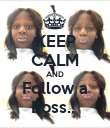 KEEP CALM AND Follow a Boss.!  - Personalised Poster large